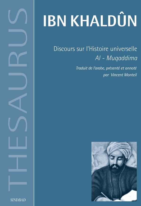 THESAURUS, DISCOURS SUR L'HISTOIRE UNIVERSELLE - AL-MUQADDIMA