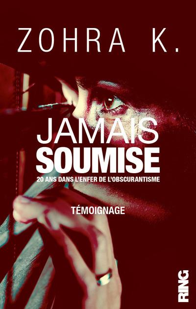 JAMAIS SOUMISE - 20 ANS DANS L'ENFER DE L'OBSCURANTISME