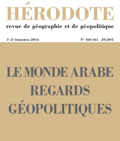 REVUE HERODOTE NUMERO 160-161 LE MONDE ARABE, REGARDS GEOPOLITIQUES