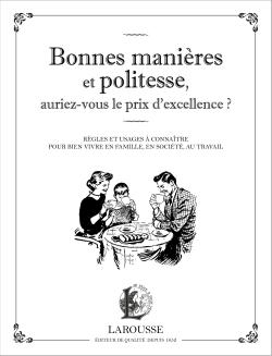 BONNES MANIERES ET POLITESSE, AURIEZ-VOUS LE PRIX DE L'EXCELLENCE ?