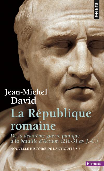 REPUBLIQUE ROMAINE. DE LA DEUXIEME GUERRE PUNIQUE A LA BATAILLE D'ACTIUM 218-31 AV. J.-C. (LA)