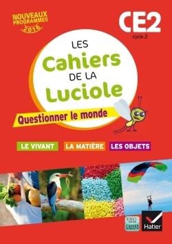 LES CAHIERS DE LA LUCIOLE CE2 ED. 2016 QUESTIONNER LE MONDE DU VIVANT, DE LA MATIERE ET DES OBJETS