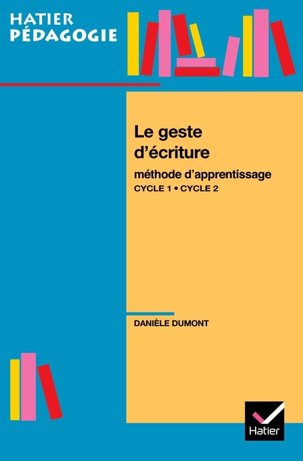 HATIER PEDAGOGIE - LE GESTE D'ECRITURE, METHODE D'APPRENTISSAGE CYCLES 1 ET 2, EDITION 2006