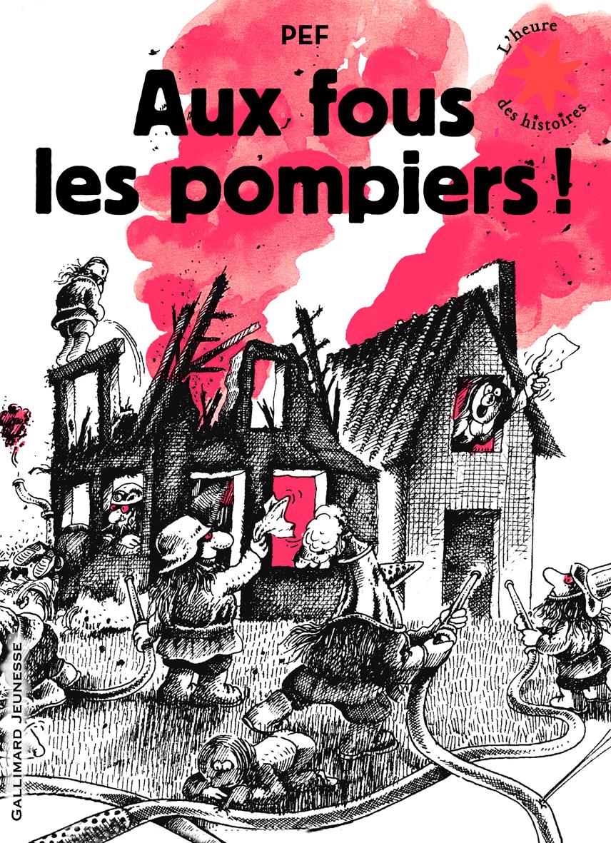 AUX FOUS LES POMPIERS !