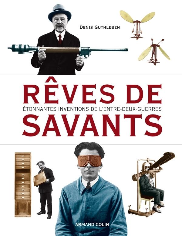 REVES DE SAVANTS - ETONNANTES INVENTIONS DE L'ENTRE-DEUX-GUERRES