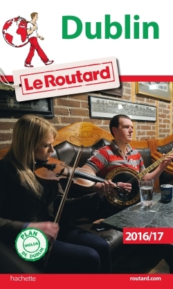 GUIDE DU ROUTARD DUBLIN 2016/2017