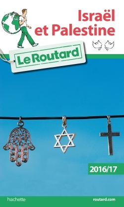 GUIDE DU ROUTARD ISRAEL, PALESTINE 2016/2017