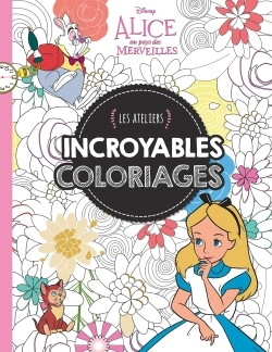 ALICE 2, INCROYABLES COLORIAGES, ATELIERS DISNEY