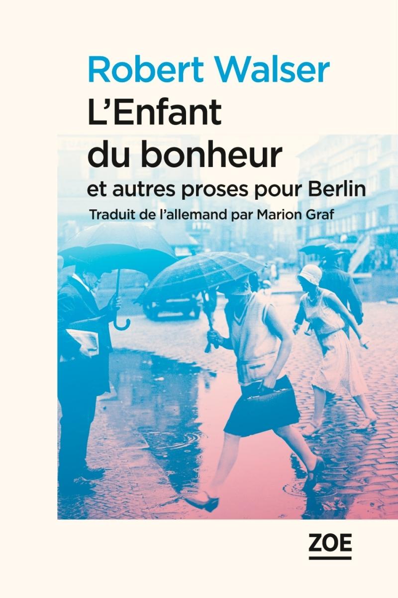ENFANT DU BONHEUR ET AUTRES PROSES POUR BERLIN (L')