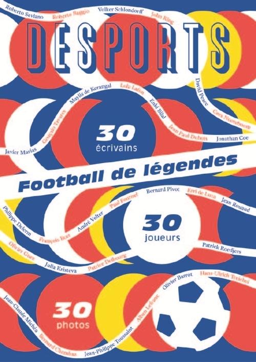 FOOTBALL DE LEGENDES, UNE HISTOIRE EUROPEENNE. 30 JOUEURS, 30 ECRIVAINS, 30 PHOTOS