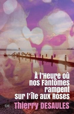 A L'HEURE OU NOS FANTOMES RAMPENT SUR L'ILE AUX ROSES.