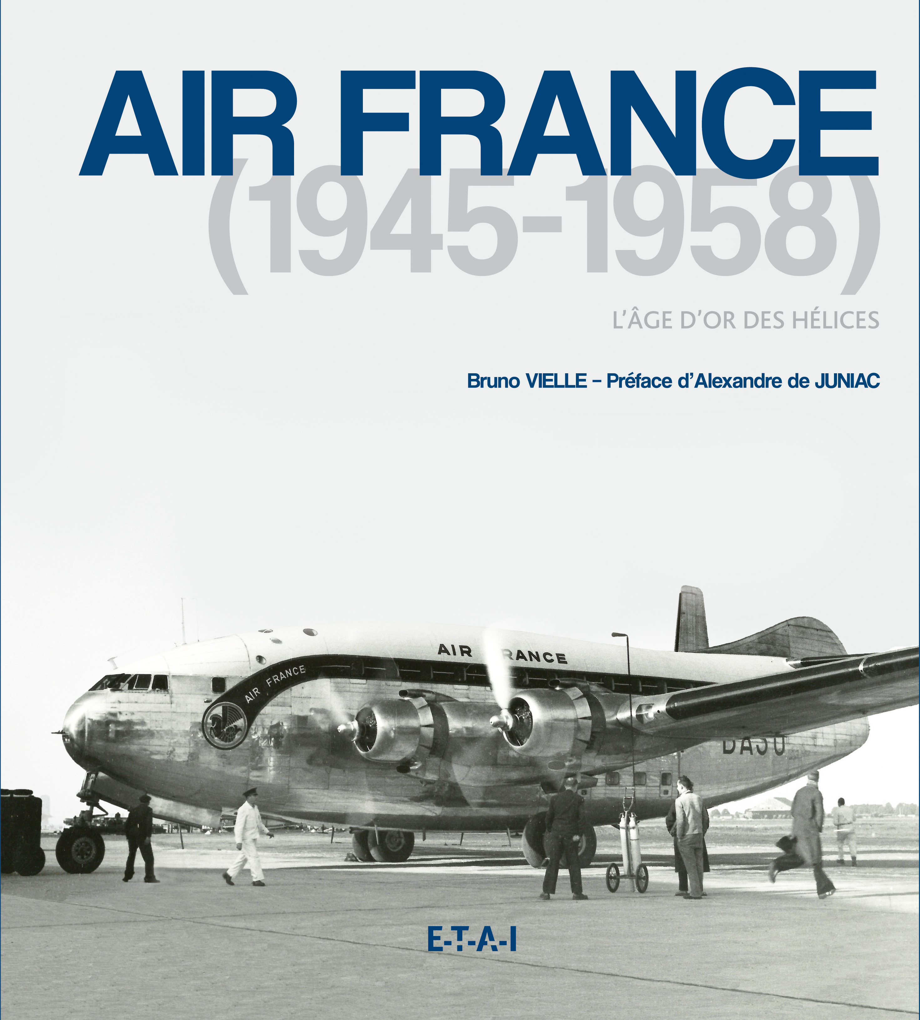 AIR FRANCE 1945-1958, L'AGE D'OR DES HELICES