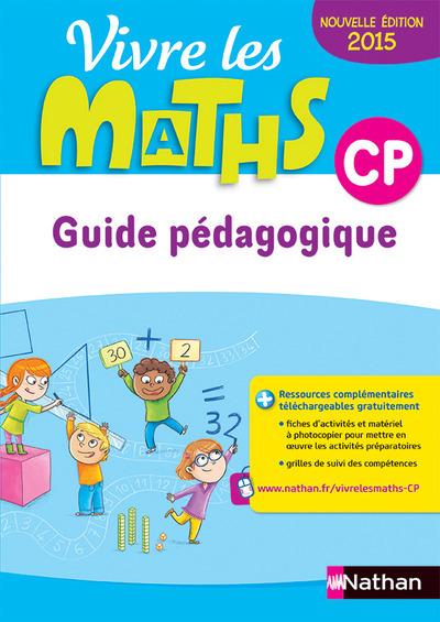 VIVRE LES MATHS CP - GUIDE PEDAGOGIQUE (NOUVELLE EDITION 2015)