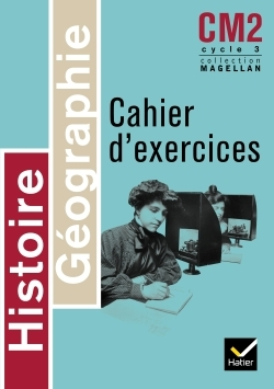 MAGELLAN - HISTOIRE-GEOGRAPHIE CM2, CAHIER D'EXERCICES