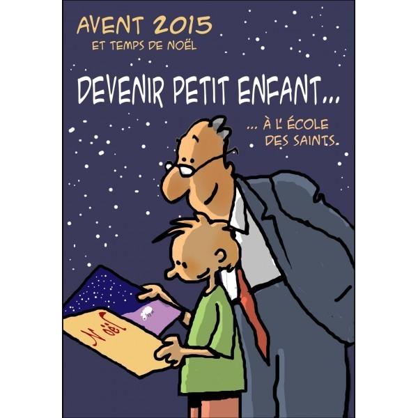 AVENT 2015 ET TEMPS DE NOEL : DEVENIR PETIT ENFANT A L'ECOLE DES SAINTS