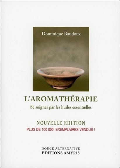 L'AROMATHERAPIE - SE SOIGNER PAR HUILES ESSENTIELLES