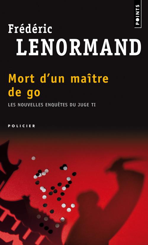 MORT D'UN MAITRE DE GO. LES NOUVELLES ENQUETES DU JUGE TI
