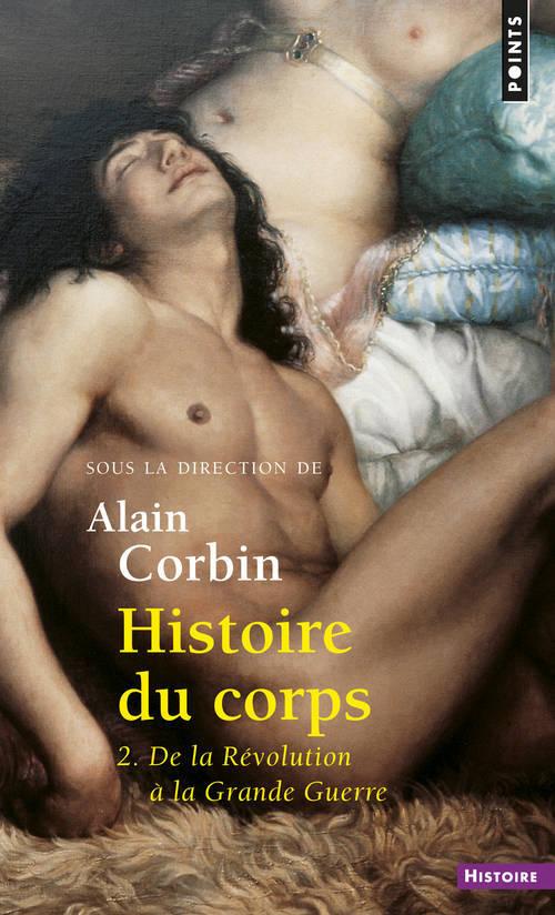 HISTOIRE DU CORPS. DE LA REVOLUTION A LA GRANDE GUERRE