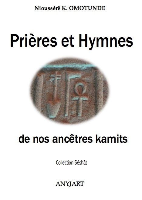 PRIERES ET HYMNES DE NOS ANCETRES KAMITS