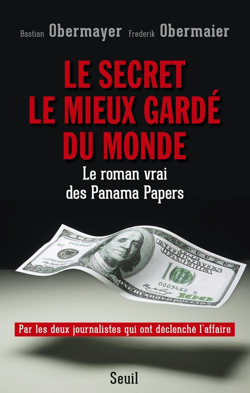 SECRET LE MIEUX GARDE DU MONDE. LE ROMAN VRAI DES PANAMA PAPERS (LE)