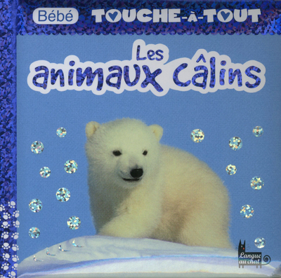 BEBE TOUCHE-A-TOUT LES ANIMAUX CALINS - TOME 17