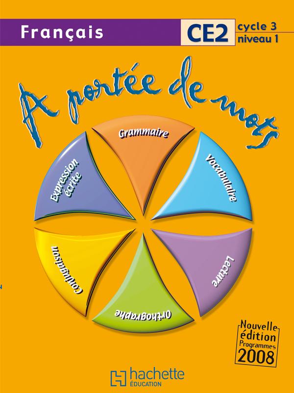 A PORTEE DE MOTS - FRANCAIS CE2 - LIVRE DE L'ELEVE - ED.2009
