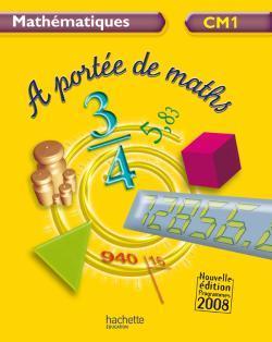A PORTEE DE MATHS CM1 - LIVRE DE L'ELEVE - ED.2009