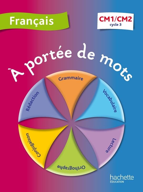 A PORTEE DE MOTS - FRANCAIS CM1-CM2 - LIVRE ELEVE - ED. 2012