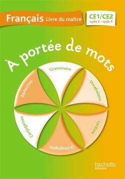 A PORTEE DE MOTS - FRANCAIS CE1-CE2 - GUIDE PEDAGOGIQUE - ED. 2014