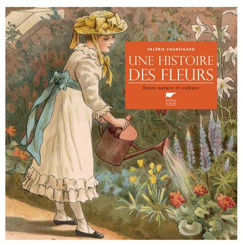 UNE HISTOIRE DES FLEURS. ENTRE NATURE ET CULTURE