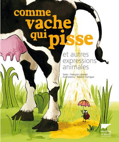 COMME VACHE QUI PISSE. ET AUTRES EXPRESSIONS ANIMALES