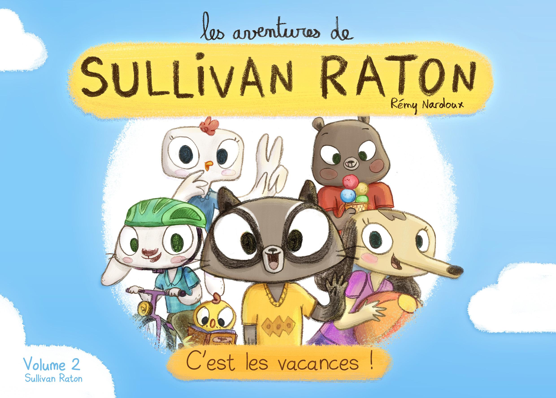 LES AVENTURES DE SULLIVAN RATON - C'EST LES VACANCES ! (VOLUME 2)