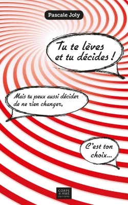 TU TE LEVES ET TU DECIDES !