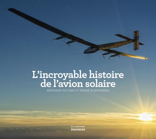 INCROYABLE HISTOIRE DE L'AVION SOLAIRE (L')