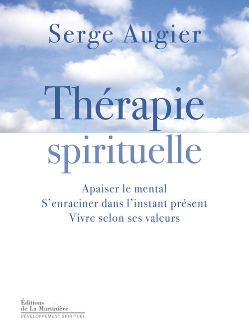 THERAPIE SPIRITUELLE. APAISER LE MENTAL, S'ENRACINER DANS L'INSTANT PRESENT, VIVRE SELON SES VALEURS