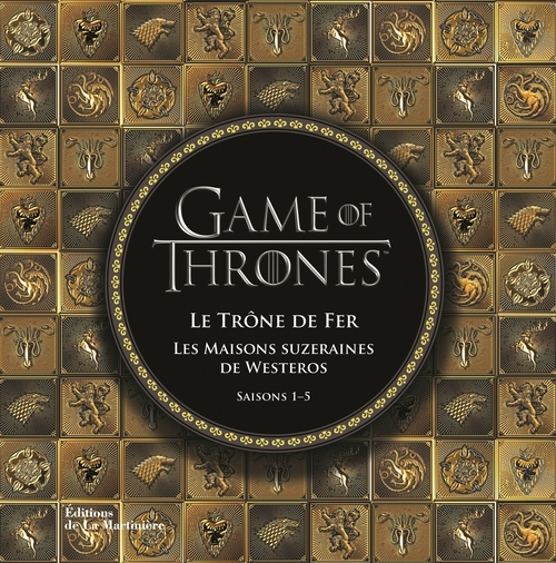 GAME OF THRONES. LE TRONE DE FER, LES MAISONS SUZERAINES DE WESTEROS
