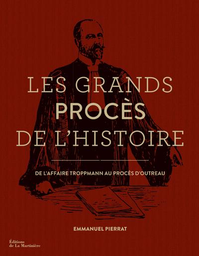GRANDS PROCES DE L'HISTOIRE. DE L'AFFAIRE TROPPMANN AU PROCES D'OUTREAU (LES)