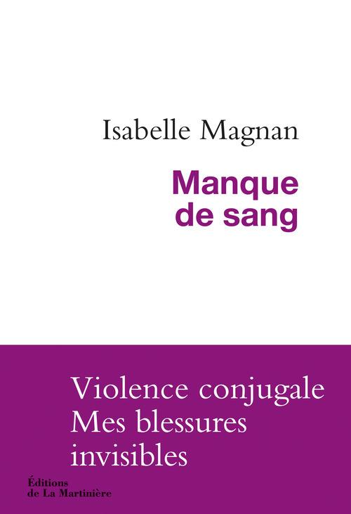 MANQUE DE SANG. VIOLENCE CONJUGALE, MES BLESSURES INVISIBLES
