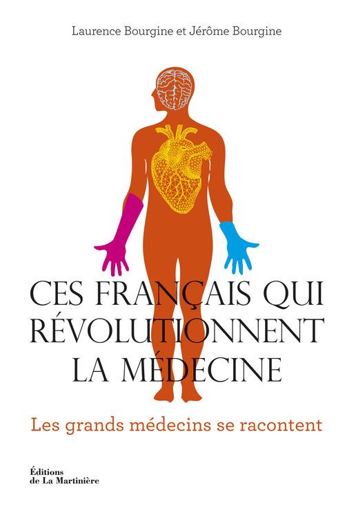 CES FRANCAIS QUI REVOLUTIONNENT LA MEDECINE. LES GRANDS MEDECINS SE RACONTENT