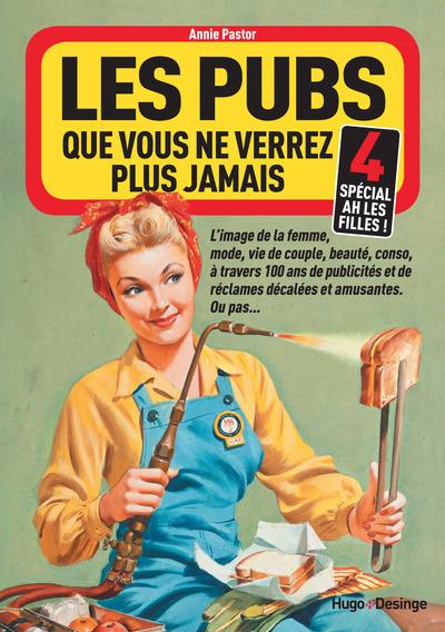 LES PUBS QUE VOUS NE VERREZ PLUS JAMAIS 4 (SPECIAL AH LES FILLES !)