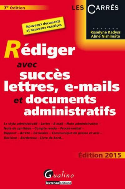 REDIGER AVEC SUCCES LETTRES, E-MAIL ET DOCUMENTS ADMINISTRATIFS 2015, 7EME EDITION