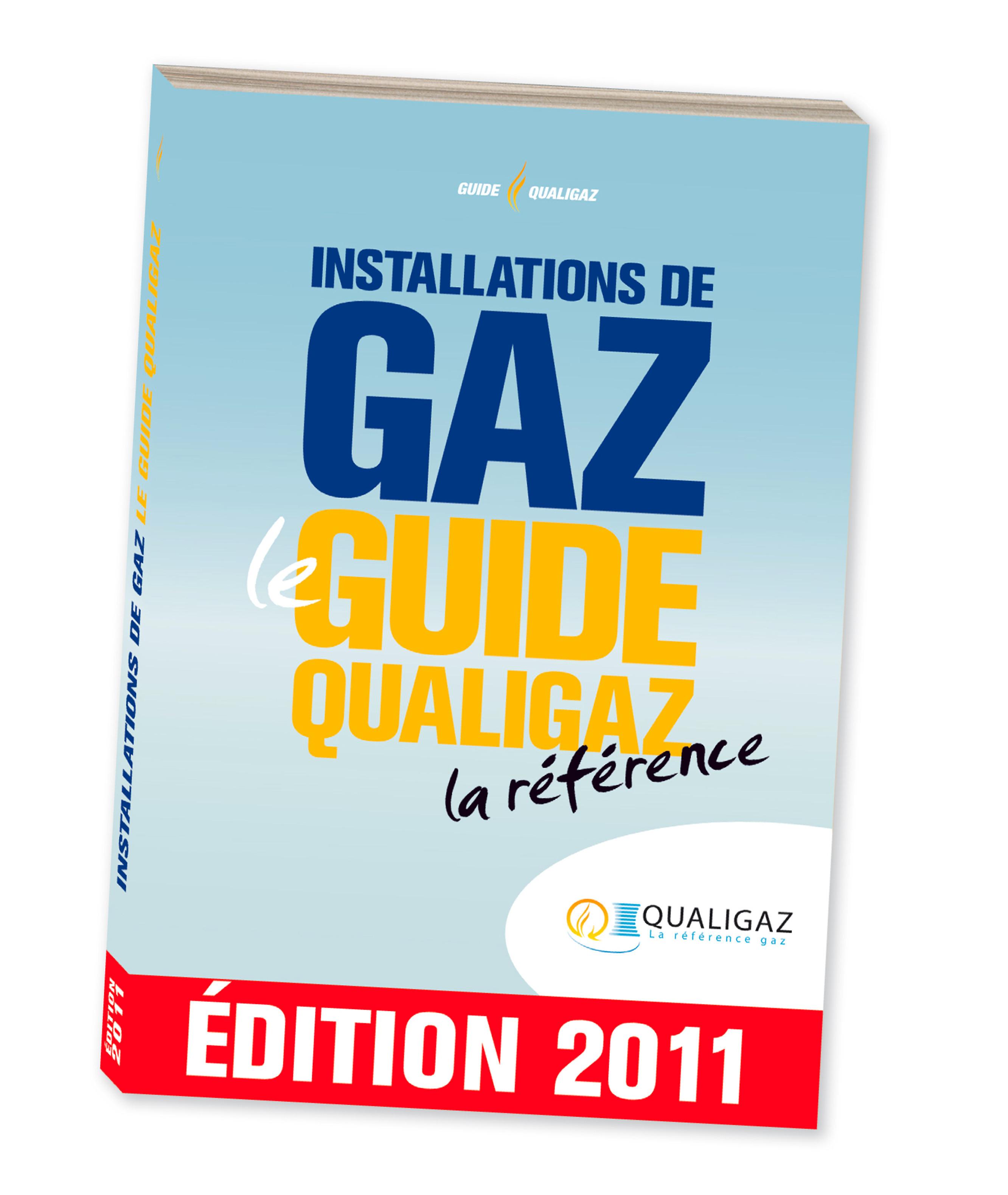 INSTALLATIONS DE GAZ - LE GUIDE QUALIGAZ - LA REFERENCE - EDITION 2011