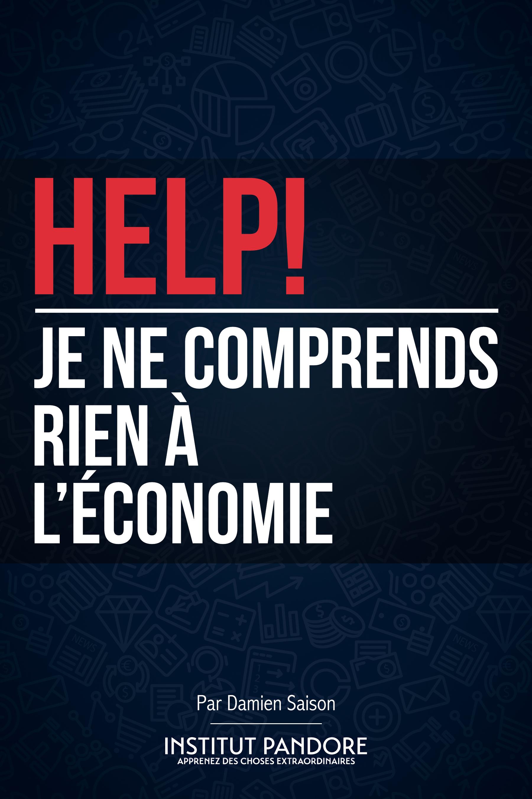 HELP! JE NE COMPRENDS RIEN A L'ECONOMIE