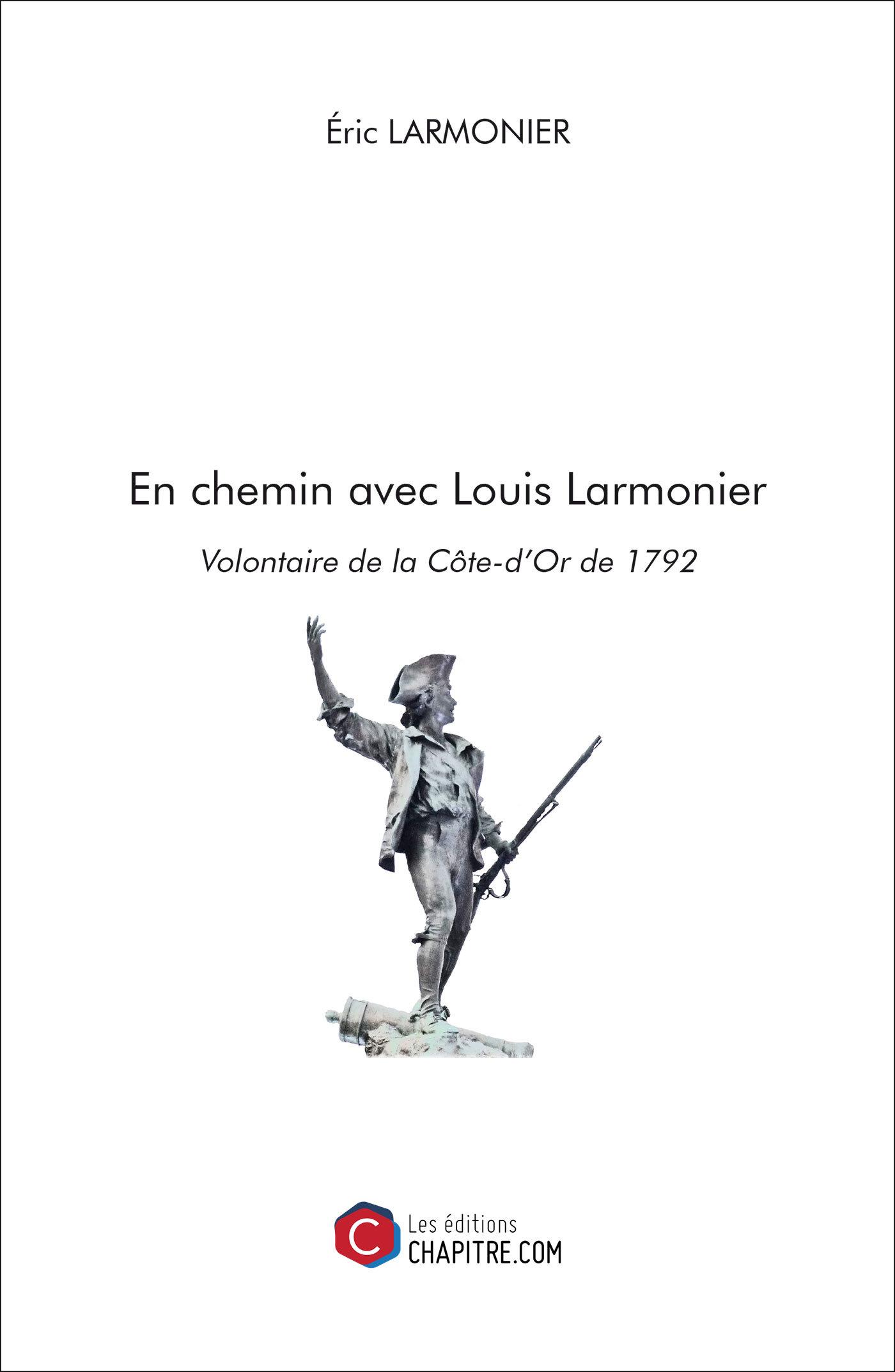 EN CHEMIN AVEC LOUIS LARMONIER, VOLONTAIRE DE LA COTE-D'OR DE 1792