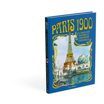 PARIS 1900 - LA FABULEUSE HISTOIRE DE L'EXPOSITION UNIVERSELLE