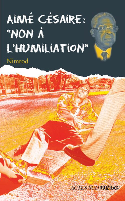 AIME CESAIRE : NON A L'HUMILIATION