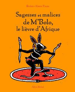 SAGESSES ET MALICES DE M'BOLO LE LIEVRE D'AFRIQUE