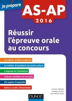 AS-AP 2016 REUSSIR L'EPREUVE ORALE AU CONCOURS AIDE-SOIGNANT ET AUXILIAIRE DE PUERICULTURE- 2E ED.