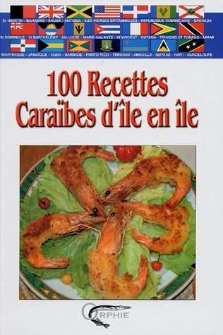 100 RECETTES CARAIBES D ILE EN ILE