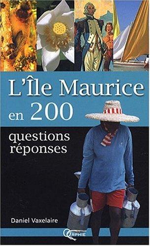 L'ILE MAURICE EN 200 QUESTIONS REPONSES
